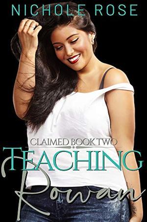 Teaching Rowan: An Older Billionaire, Younger Curvy Girl Romance by Nichole Rose