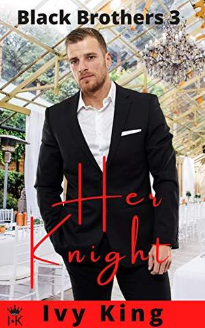Her Knight: Insta-love romance by Ivy King