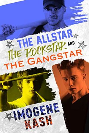 The Allstar The Rockstar and The Gangstar: a new adult male/male/male romance by Imogene Kash