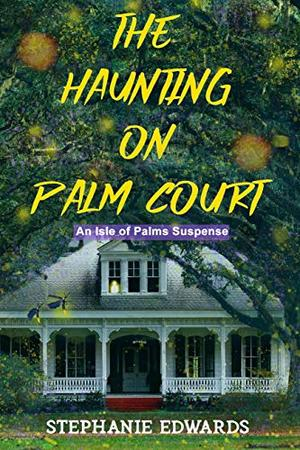 The Haunting on Palm Court: An Isle of Palms Suspense by Stephanie Edwards