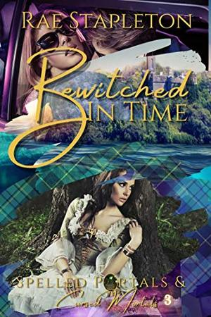 Bewitched In Time: Time Travel Romance by Rae Stapleton