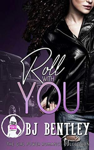 Roll with You (The Girl Power Romance Collection) by Bj Bentley