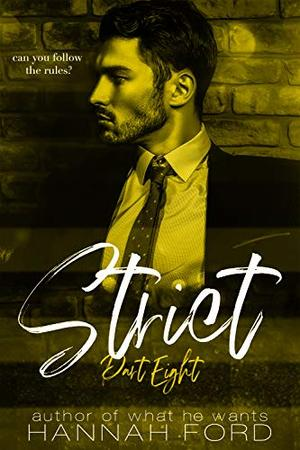 Strict (Part Eight) by Hannah Ford