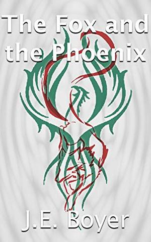 The Fox and the Phoenix by J. E. Boyer
