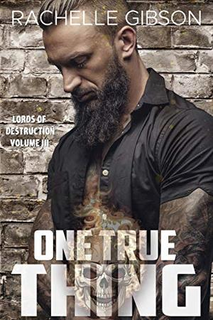 One True Thing: Lords or Destruction Volume III by Rachelle Gibson