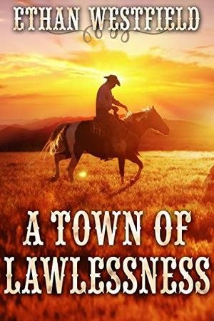A Town of Lawlessness: A Historical Western Adventure Book by Ethan Westfield