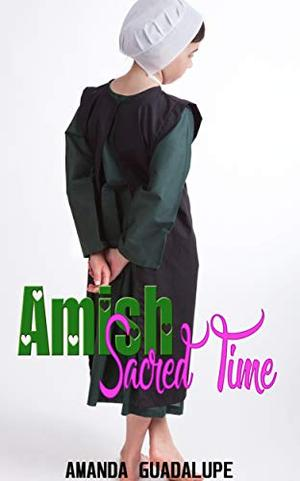 Amish Sacred Time : Amish Romance Collection by Amanda Guadalupe