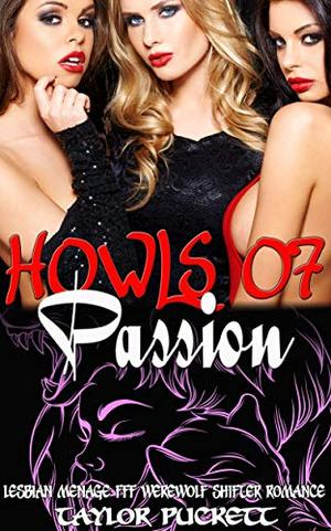 Howls of Passion: Lesbian Menage FFF Werewolf Shifter Romance by Taylor Puckett