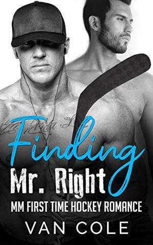 Finding Mr. Right: MM First Time Hockey Romance by Van Cole