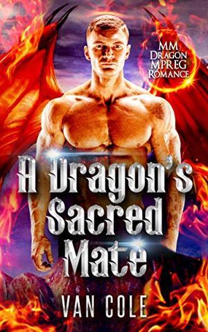 A Dragon's Sacred Mate: MM Dragon MPREG Romance by Van Cole