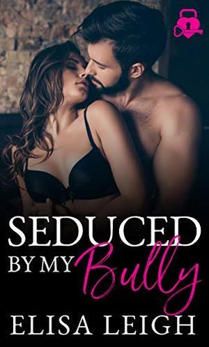 Seduced by my Bully by Elisa Leigh