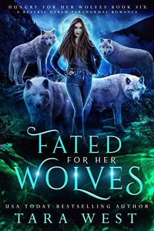 Fated for Her Wolves: A Reverse Harem Paranormal Romance by Tara West