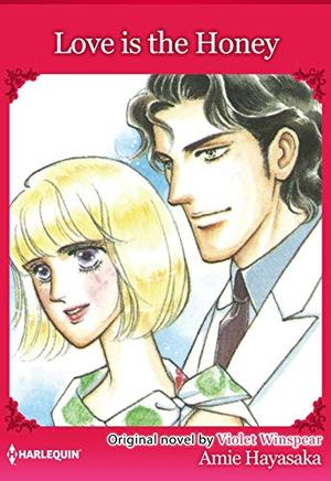 Love Is The Honey: Harlequin comics by Winspear Violet, Amie Hayasaka