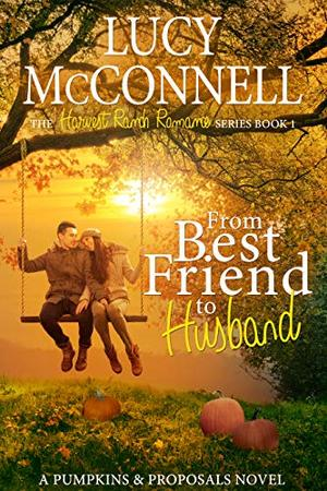 From Best Friend to Husband: A Pumpkins and Proposals Novel by Lucy McConnell