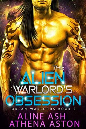 The Alien Warlord's Obsession: A Sci-Fi Alien Abduction Romance by Aline Ash, Athena Aston