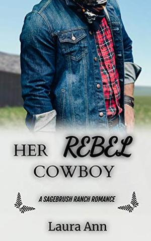 Her Rebel Cowboy: a clean enemies to lovers romance by Laura Ann