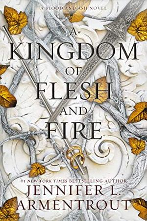 A Kingdom of Flesh and Fire: A Blood and Ash Novel by Jennifer L. Armentrout