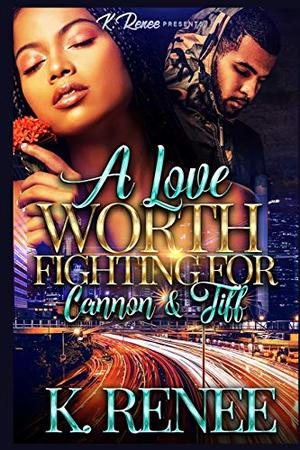 A Love Worth Fighting For: Cannon & Tiff by K. Renee
