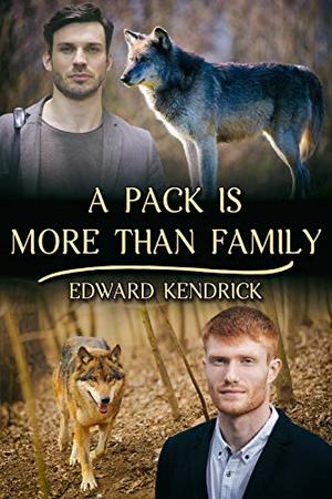 A Pack Is More Than Family by Edward Kendrick