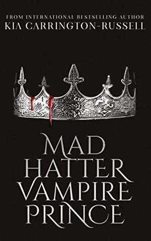 Mad Hatter Vampire Prince: A Dark Paranormal Vampire Romance by Kia Carrington-Russell