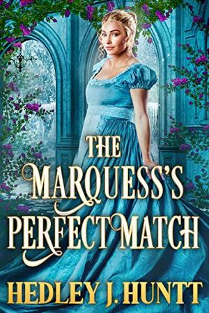 The Marquess's Perfect Match: A Clean & Sweet Historical Regency Romance Novel by Hedley J. Huntt