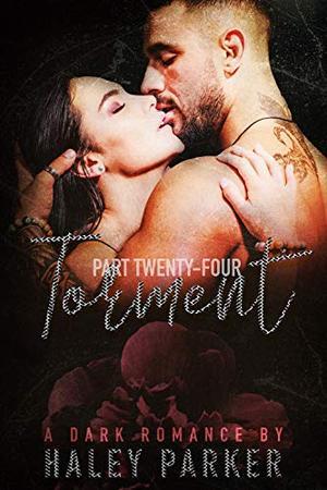 TORMENT: A DARK ROMANCE (PART TWENTY-FOUR) by Haley Parker