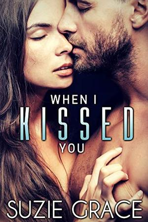 When I Kissed You: An Older Man Younger Woman Romance by Suzie Grace