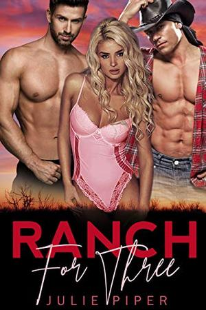 Ranch For Three: Cowboy Menage Romance by Julie Piper