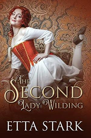 The Second Lady Wilding: A Steamy Historical Romance by Etta Stark