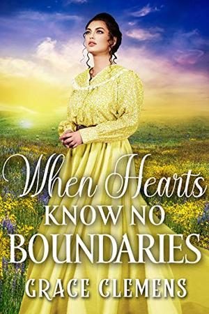 When Hearts Know No Boundaries: An Inspirational Historical Romance Book by Grace Clemens