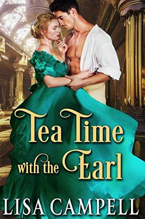 Tea Time with the Earl: Historical Regency Romance by Lisa Campell