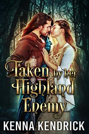 Taken by her Highland Enemy: Scottish Medieval Highlander Romance by Kenna Kendrick
