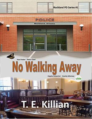 No Walking Away, Rockland PD Series # 1 by T. E. Killian