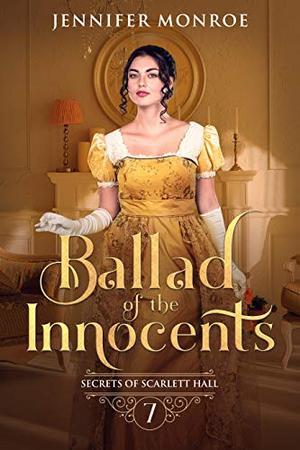 Ballad of the Innocents: Secrets of Scarlett Hall Book 7 (Secret of Scarlett Hall) by Jennifer Monroe