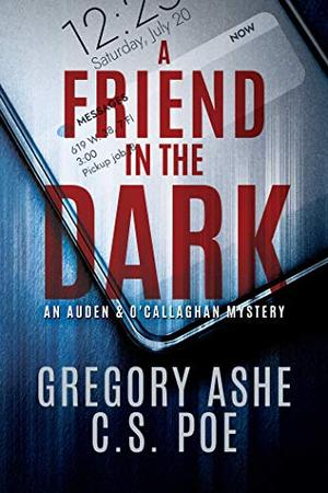 A Friend in the Dark by Gregory Ashe, C.S. Poe