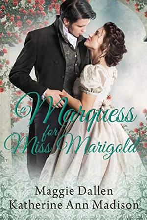 A Marquess for Miss Marigold: Sweet Regency Romance by Maggie Dallen, Katherine Ann Madison