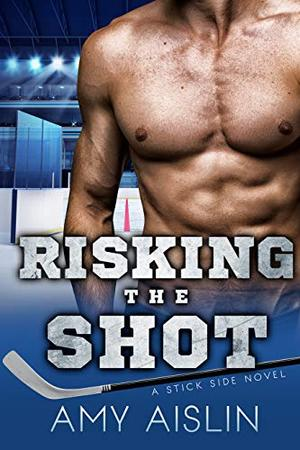 Risking the Shot by Amy Aislin