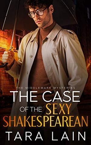The Case of the Sexy Shakespearean: A Hidden-Identity MM Mystery by Tara Lain