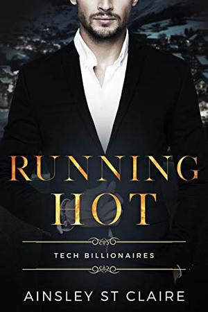Running Hot : Tech Billionaires Book 4 by Ainsley St Claire
