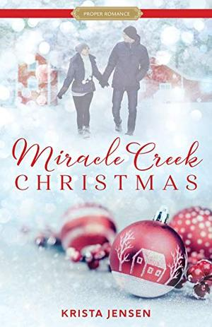 Miracle Creek Christmas (Proper Romance Contemporary) by Krista Lynne Jensen