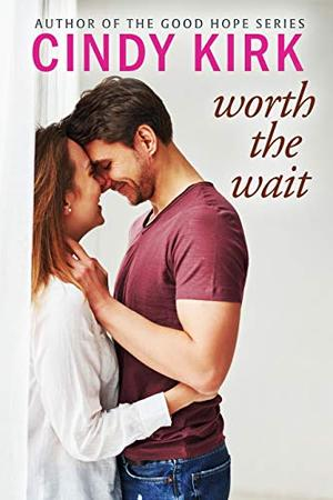 Worth the Wait: A perfect feel-good summer romance by Cindy Kirk