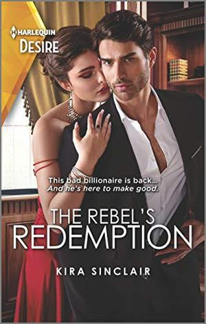 The Rebel's Redemption (Bad Billionaires) by Kira Sinclair