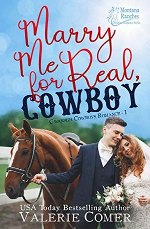 Marry Me for Real, Cowboy: a fake engagement Montana Ranches Christian Romance by Valerie Comer