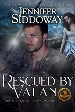 Rescued by Valan (The Pirates of Barra: Highland Raiders) by Jennifer Siddoway