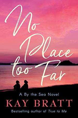 No Place Too Far (A By the Sea Novel) by Kay Bratt