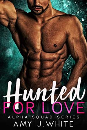 Hunted for Love by Amy J. White