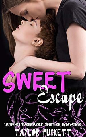 Sweet Escape : Lesbian Werewolf Shifter Romance by Taylor Puckett