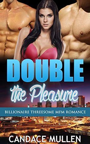 Double the Pleasure : Billionaire Threesome MFM Romance by Candace Mullen
