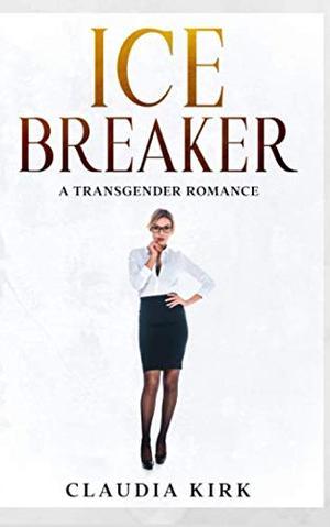 Ice Breaker: A Transgender Romance by Claudia Kirk