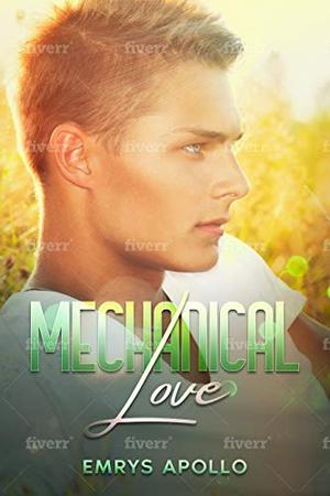 Mechanical Love by Emrys Apollo